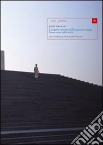 L'angelo custode della piccola utopia. Poesie scelte (1983-2005). Ediz. italiana e inglese libro di Graham Jorie