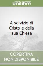 A servizio di Cristo e della sua Chiesa