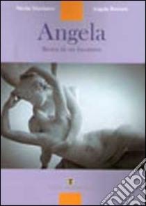 Angela. Storia di un incontro libro di Mardarce Nicola - Roversi Angela