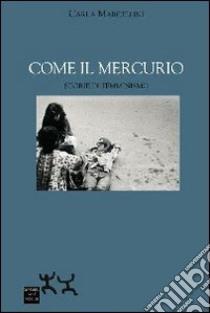 Come il mercurio. Storie di femminismo libro di Marcellini Carla