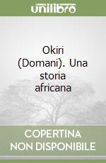 Okiri (Domani). Una storia africana libro di Lelli Franco