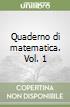 Quaderno di matematica. Vol. 1 libro
