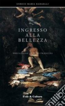 Ingresso alla bellezza libro di Radaelli Enrico M.