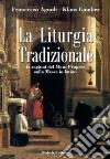 La liturgia tradizionale. Le ragioni del Motu Proprio sulla messa in latino libro
