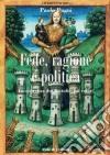 Fede, ragione e politica. La coerenza dei cattolici sui valori