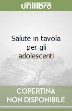 Salute in tavola per gli adolescenti libro di Pietta Piergiorgio