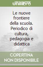 Le nuove frontiere della scuola. Periodico di cultura, pedagogia e didattica libro