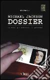 Michael Jackson dossier. La vita, gli scandali, il processo libro
