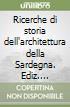 Ricerche di storia dell'architettura della Sardegna libro