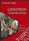 Catastrofi e comunicazione. Tra percezione e realtà libro
