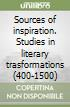 Sources of inspiration. Studies in literary trasformations (400-1500) libro