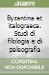 Byzantina et italograeca. Studi di filologia e di paleografia libro