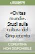 «Civitas mundi». Studi sulla cultura del Cinquecento libro