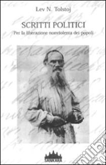 Scritti politici. Per la liberazione nonviolenta dei popoli libro di Tolstoj Lev