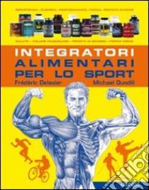 Integratori alimentari per lo sport libro di Delavier Frédéric - Gundill Michael