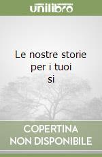 Le nostre storie per i tuoi si libro di Bartolucci Rossella - Monti Federica - Franzese Paola