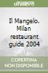 Il Mangelo. Milan restaurant guide 2004 libro
