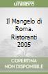 Il Mangelo di Roma. Ristoranti 2005 libro