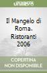 Il Mangelo di Roma. Ristoranti 2006 libro