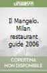 Il Mangelo. Milan restaurant guide 2006 libro