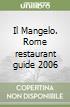 Il Mangelo. Rome restaurant guide 2006 libro