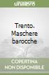 Trento. Maschere barocche
