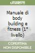 Manuale di body building e fitness (1� livello)