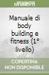 Manuale di body building e fitness (1� livello)