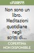 Non sono un libro. Meditazioni quotidiane negli scritti di Oberto Airaudi, fondatore di Damanhur libro