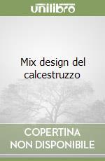 Mix design del calcestruzzo libro di Collepardi Mario - Collepardi Silvia - Troli Roberto