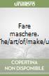 Fare maschere. The/art/of/make/up
