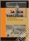 La mia bonifica. Ordigni inesplosi nei conflitti mondiali in Italia libro