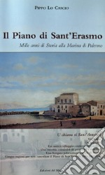 Il piano di Sant'Erasmo. Mille anni di storia alla Marina di Palermo libro di Lo Cascio Pippo