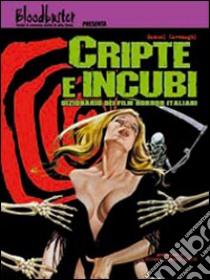 Cripte e incubi. Dizionario dei film horror italiani libro di Cavenaghi Manuel
