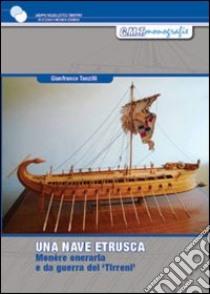 Una nave etrusca. Studio per la costruzione di una monére oneraria e da guerra dei Tirreni del V-IV sec. a.C. libro di Tanzilli Gianfranco