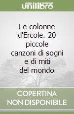 Le colonne d'Ercole. 20 piccole canzoni di sogni e di miti del mondo