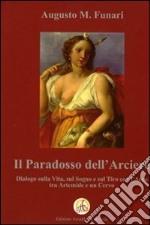 Il paradosso dell'arciere. Dialogo sulla vita, sul sogno e sul tiro con l'arco tra Artemide e un cervo