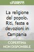 La religione del popolo. Riti, feste e devozioni in Campania libro