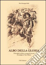 Albo della gloria. I bersaglieri emiliano-romagnoli decorati di medaglia al Valor Militare