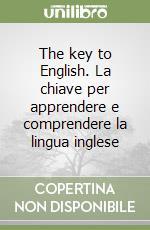 The key to English. La chiave per apprendere e comprendere la lingua inglese libro di Wilkins Andrew M. - Miclavez Silvia