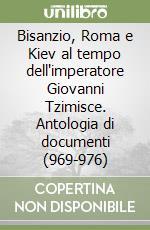 Bisanzio, Roma e Kiev al tempo dell'imperatore Giovanni Tzimisce. Antologia di documenti (969-976) libro di Cariello Nicola