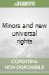 Minors and new universal rights libro