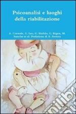 Psicoanalisi e luoghi della riabilitazione libro