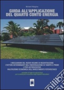 Guida all'applicazione del quarto conto energia. Con CD-ROM libro di Pellegrino Michele