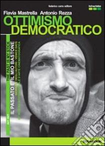 Ottimismo democratico. Con DVD. Ediz. italiana e inglese libro di Mastrella Flavia - Rezza Antonio