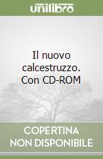 Il nuovo calcestruzzo. Con CD-ROM libro di Collepardi Mario - Collepardi Silvia - Troli Roberto