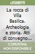 La rocca di Villa Basilica. Archeologia e storia. Atti di convegno (Villa Basilica, 30 novembre 2008) libro