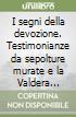 I segni della devozione. Testimonianze da sepolture murate e la Valdera (XVII-XVIII secolo). Ediz. illustrata libro