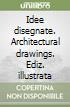 Idee disegnate. Architectural drawings libro