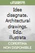 Idee disegnate. Architectural drawings. Ediz. illustrata libro
